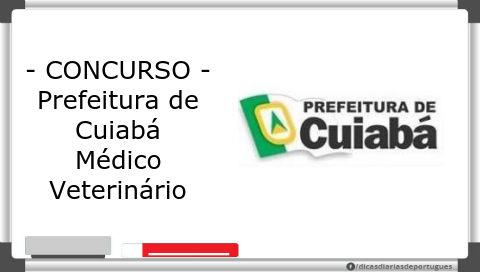 Concurso: Médico Veterinário – Pref. Cuiabá (2015)