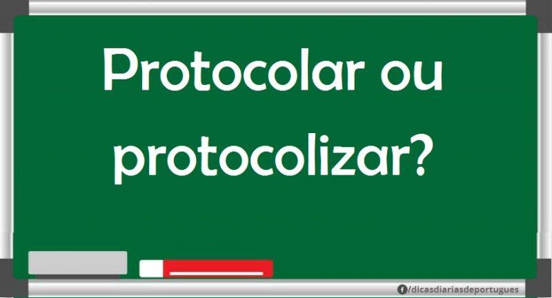O correto é protocolar ou protocolizar?