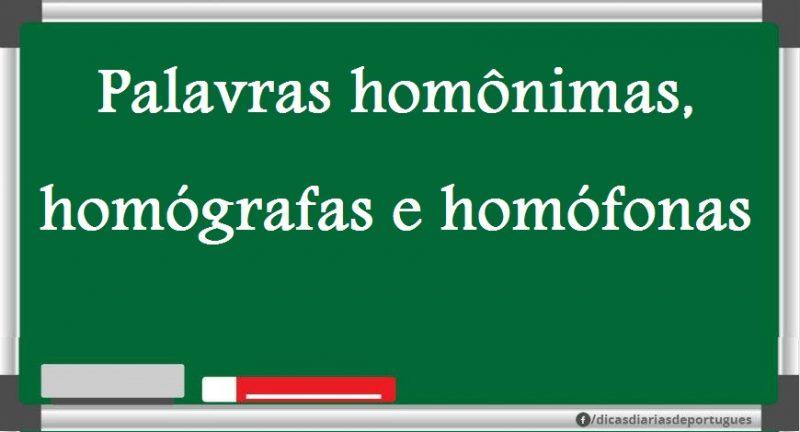 Palavras homônimas, homógrafas e homófonas