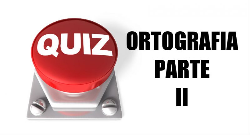 Quiz de Ortografia – Parte II