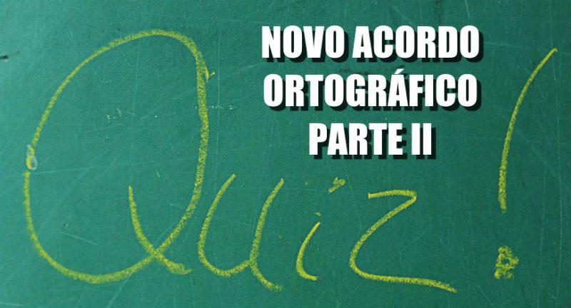 Quiz: Novo Acordo Ortográfico – PARTE II