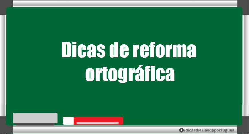 Dicas de reforma ortográfica 2