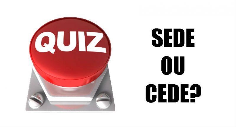 Teste seus conhecimentos: Sede ou Cede?
