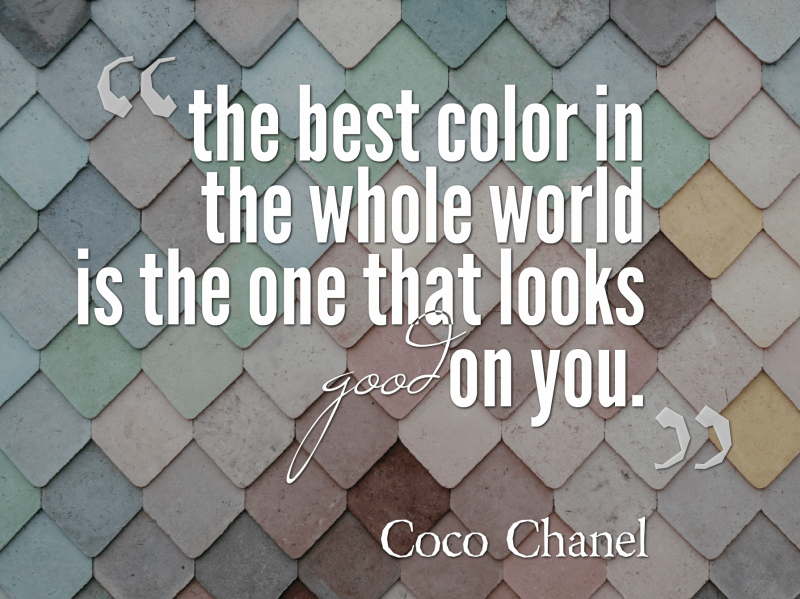 "Quote: ""The best color in the whole world is the one that looks good on you."""