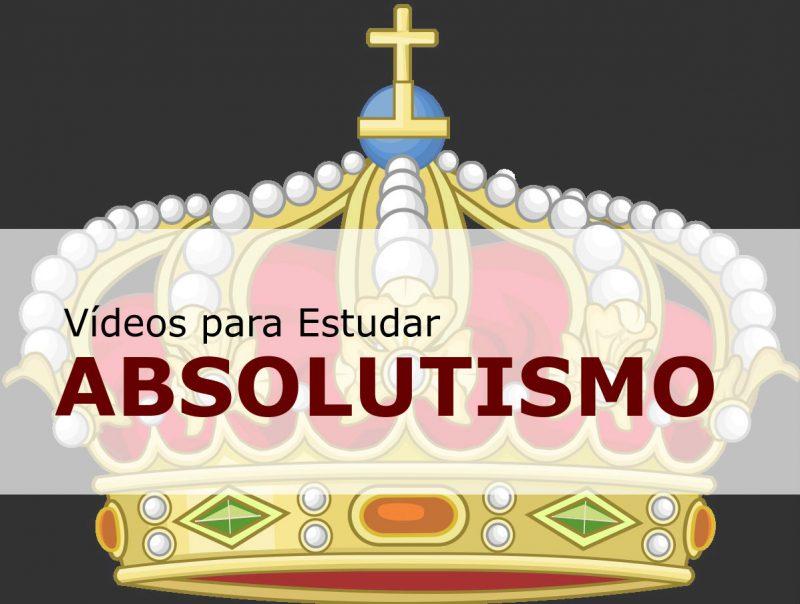Absolutismo Vídeos para Estudar