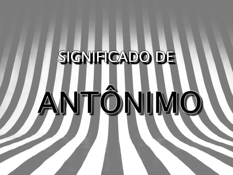 Significado de Antônimo