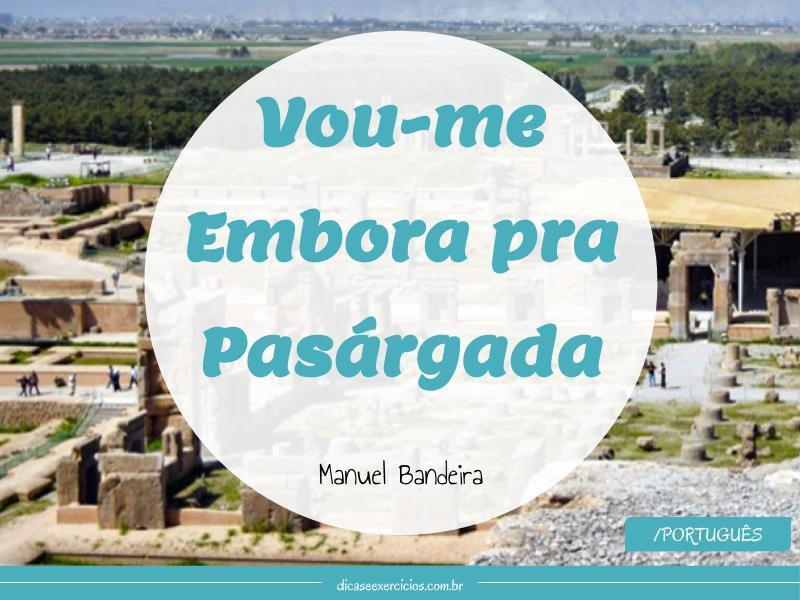 Vou-me embora pra Pasárgada – Manuel Bandeira