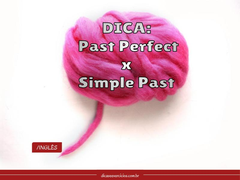 Dica: Past Perfect x Simple Past