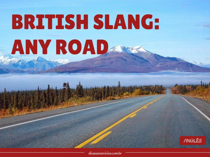 British Slang: Any road