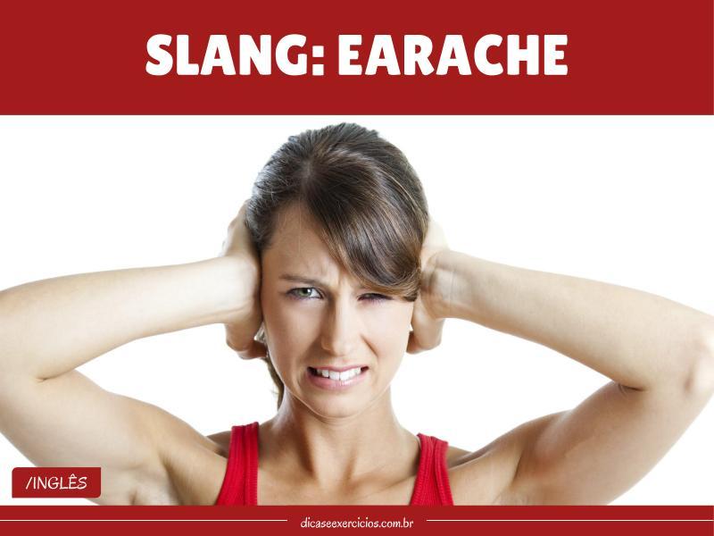 Slang: Earache