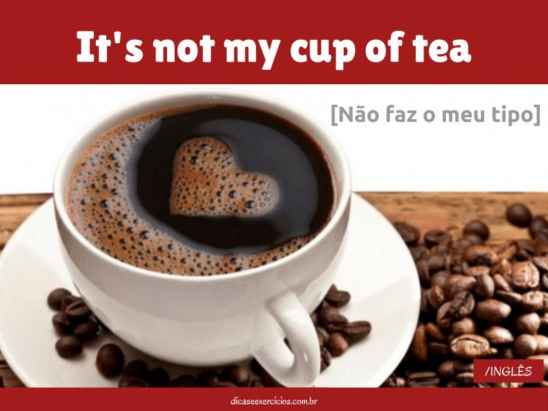 Expressões: It's not my cup of tea