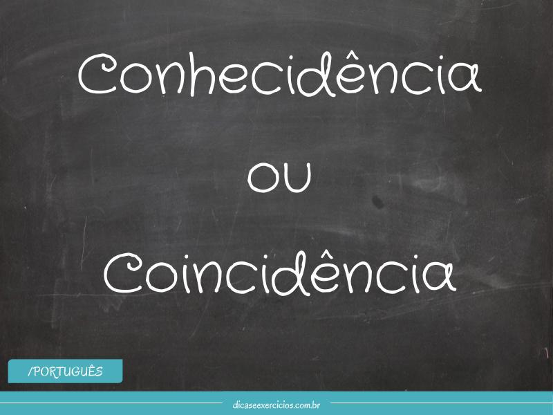 Conhecidência ou coincidência