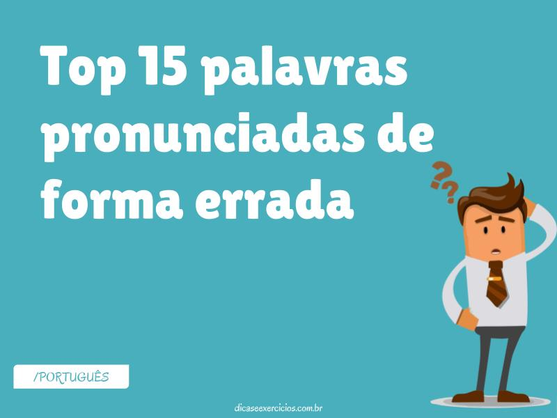 Top 15 palavras pronunciadas de forma errada