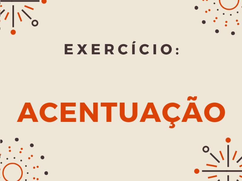 Exercício: Acentuação